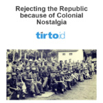 Rejecting the Republic because of Colonial Nostalgia – Tirto