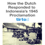 How the Dutch Responded to Indonesia's 1945 Proclamation – Tirto