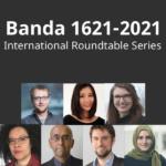 Banda 1621-2021 – International Roundtable Series