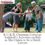 Anna Jonkhoff accused of hijacking K.U.K.B. cases – DenPost