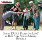 Jonkhoff ke Bali Atas Nama Advokat Belanda – DenPos
