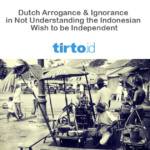 Not Understanding the Indonesian Wish to be Independent – Tirto