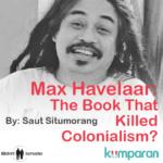 Max Havelaar: The Book That Killed Colonialism? – Saut Situmorang